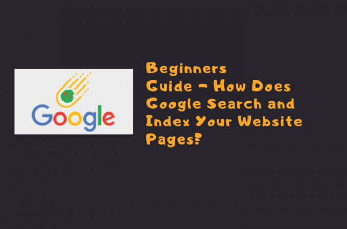 Beginners Guide – How Does Google Search and Index Your Website Pages?
